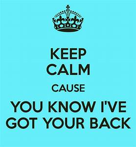 KEEP CALM CAUSE YOU KNOW I'VE GOT YOUR BACK Poster ...