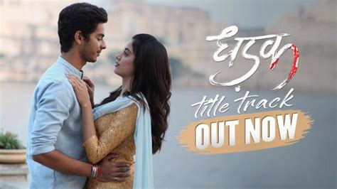 Dhadak Title Song Track Dhadak Firs Song Released Sung By