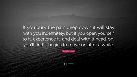 greg behrendt quote   bury  pain deep