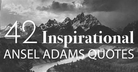 inspirational ansel adams quotes  photography