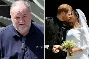Meghan Markle's dad Thomas breaks silence on Royal Wedding ...