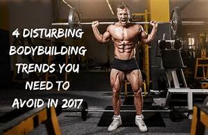 4 Disturbing  Bodybuilding Trends To Look Out For In 2017