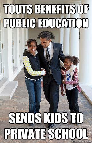 Public Meme - touts benefits of public education sends kids to private school scumbag obama quickmeme
