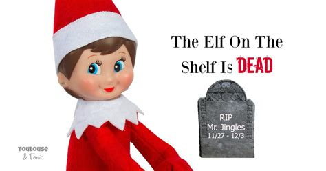 The Elf On The Shelf Is Dead