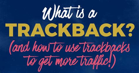 What Is A Trackback? Here's How To Get More Traffic Using
