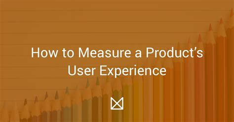 how to measure a product s user experience