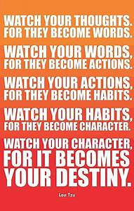 """""""Watch Your Thoughts for they Become Words... - Lao Tzu ..."""