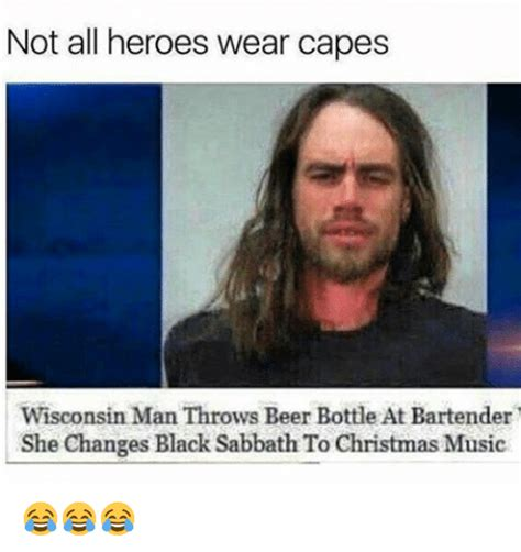 Not All Men Meme - not all heroes wear capes wisconsin man throws beer bottle at bartender she changes black