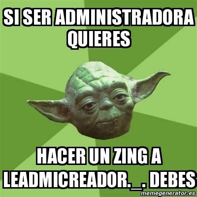 Zing Meme - meme yoda si ser administradora quieres hacer un zing a leadmicreador debes 3169300
