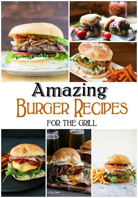 amazing burger recipes   grill passion  savings