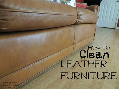 what s best to clean leather sofa how to clean leather furniture fun things to do while