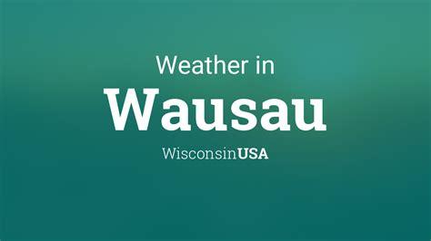 weather  wausau wisconsin usa