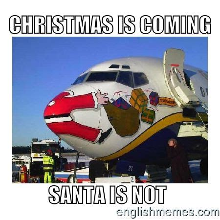 Christmas Is Coming Meme - 137 best images about english memes on pinterest conjunctive adverb english and english memes