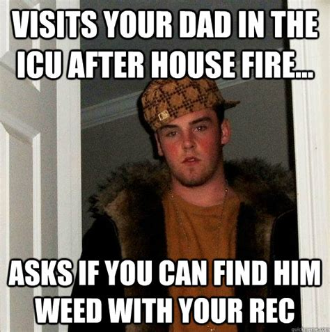 Icu Meme - visits your dad in the icu after house fire asks if you can find him weed with your rec