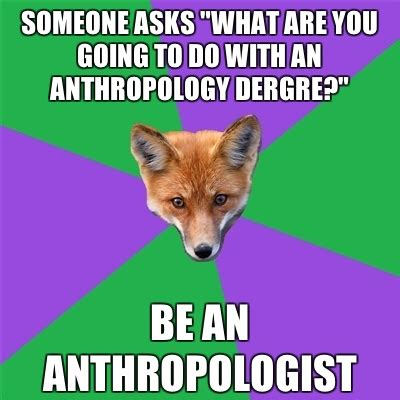 Ahhh Yeah Meme - the worst is quot you don t look like an anthropologist quot oh sorry i forgot my khakis and spear at