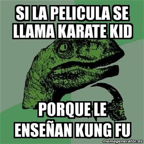 Fu Meme Generator - meme filosoraptor si la pelicula se llama karate kid porque le ense 241 an kung fu 464888