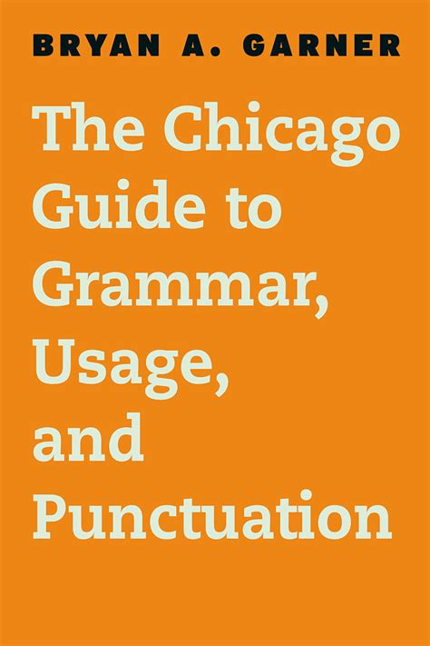 The Chicago Guide To Grammar, Usage, And Punctuation, Garner
