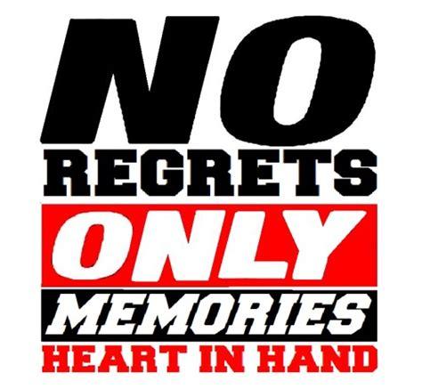 no regrets only memories