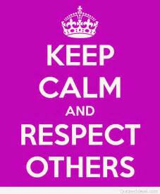 Keep Calm and Respect Others