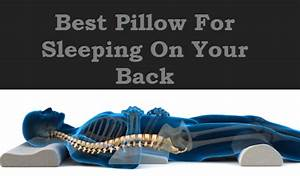 Tips for finding the best pillow for sleeping on your back for Best pillow for sleeping on your back