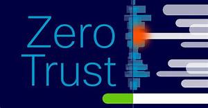 Zero, Trust, For, Government, Networks, 6, Steps, You, Need, To, Know