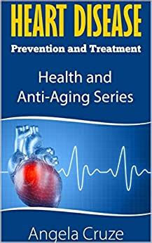 Heart Disease: Prevention and Treatment (Health and Anti