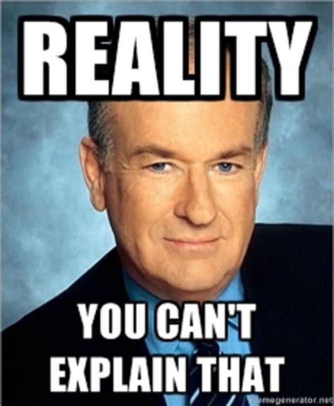 You Can T Explain That Meme - image 173460 bill o reilly you can t explain that know your meme