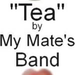 """Tea"" by My Mate's Band"