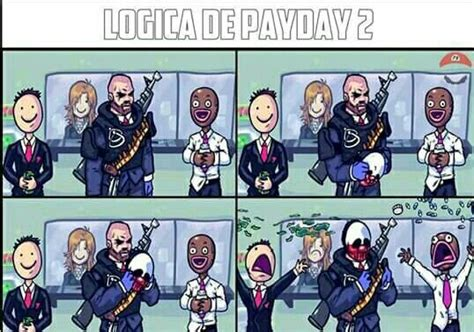 Payday 2 Memes - logica de payday 2 meme by vonmarees memedroid