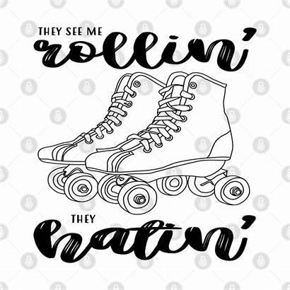 They Rollin Hatin Skates Roller Teepublic
