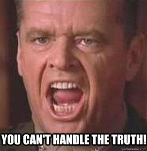 Jack Meme - you can t handle the truth jack nicholson quickmeme