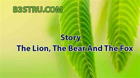 Write a story on the lion, the bear, and the fox | B3STRU ...