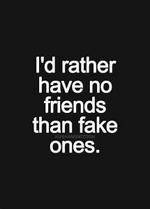 I Would Rather Have No Friends Than Fake Ones Pictures ...