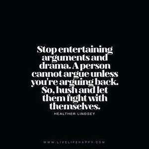 Stop Entertaining Arguments and Drama (Live Life Happy ...