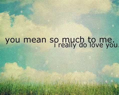 How Much You Mean To Me Quotes. Quotesgram
