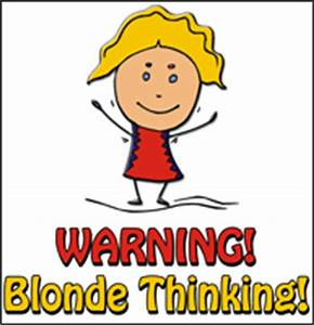 WARNING! Blonde... Funny Blonde Quotes