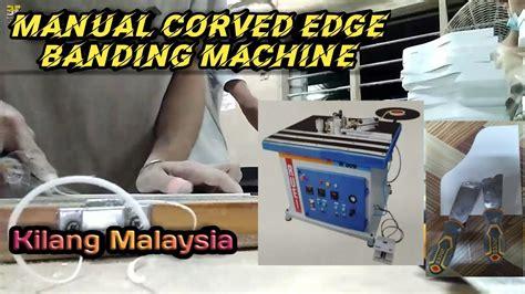 manual corved edge banding machine kilang malaysia youtube