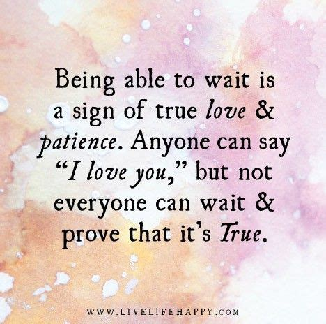 being able to wait is a sign of true and patience