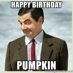 HAPPY BIRTHDAY PUMPKIN - MR bean | Meme Generator