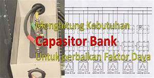 Menghitung Kebutuhan Capasitor Bank Pada Instalasi Listrik