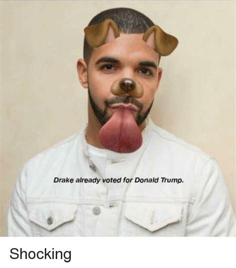 Shocking Memes - drake already voted for donald trump shocking donald trump meme on sizzle