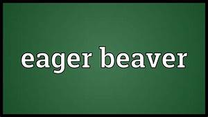 Eager Beaver Meaning