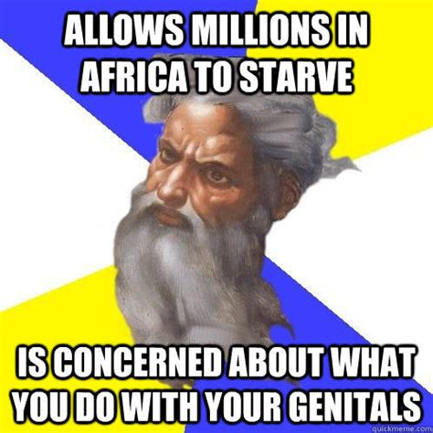 Advice God Meme - allows millions in africa to starve is concerned about what you do with your genitals advice
