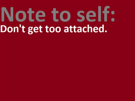 Dont Get Too Attached Quotes Tumblr