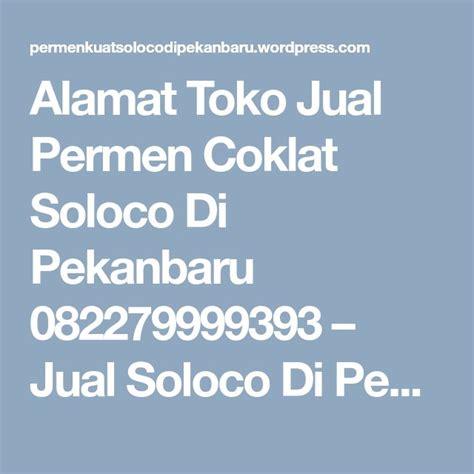 alamat toko jual permen coklat soloco  pekanbaru