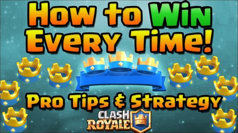 clash royale how to win every time pro tips and