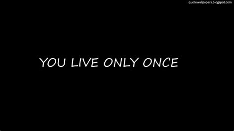 U Only Live Once Quotes