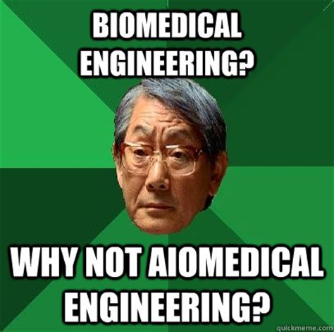 Memes Engineering - biomedical engineering why not aiomedical engineering high expectations asian father quickmeme