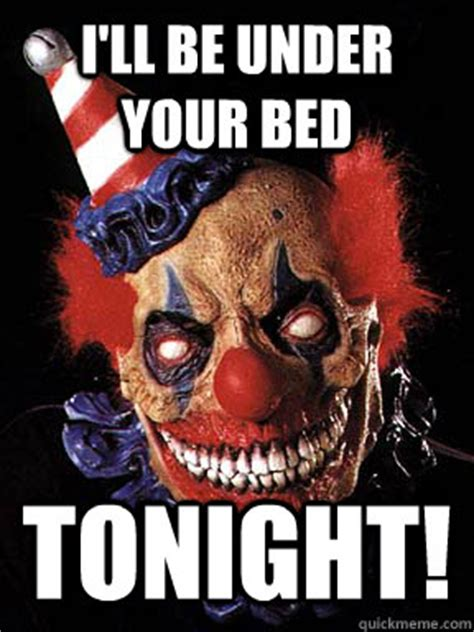 Scary Clown Memes - i ll be under your bed tonight scary clown quickmeme
