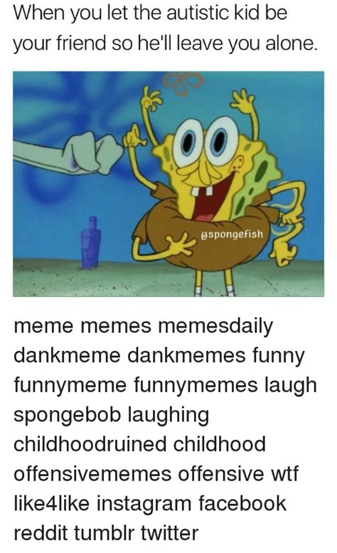 Autistic Kid Memes - 25 best memes about laughing spongebob laughing spongebob memes
